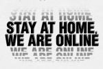 STAY AT HOME, WE ARE ONLINE